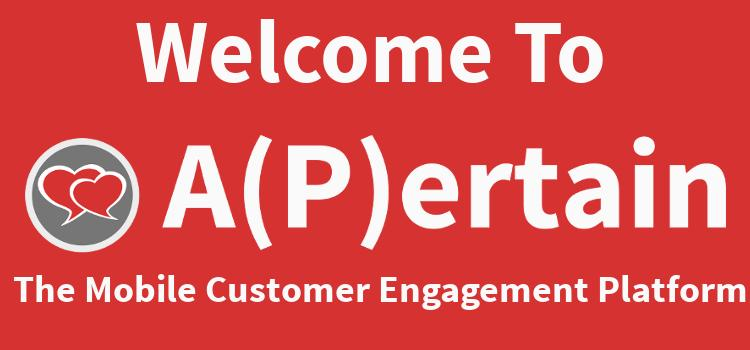 Welcome To A(P)ertain, The Mobile Customer Engagement Platform